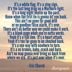 """""""There ain't no better way,We could make it work,It's a blank page,When you're outta words..""""Eric church, over when it's over"""