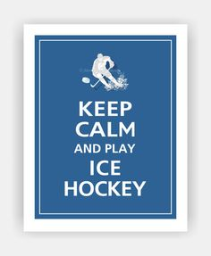 Keep Calm and PLAY ICE HOCKEY Print 11x14 Mariner by PosterPop, $14.95