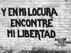 Y en mi locura encontré mi libertad #Acción Poética Chile #accion