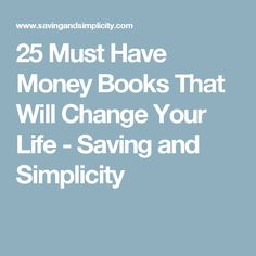 25 Must Have Money Books That Will Change Your Life - Saving and Simplicity