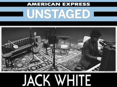 American Express UNSTAGED - Jack White