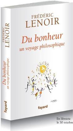 Du bonheur, un voyage philosophique - Frédéric Lenoir