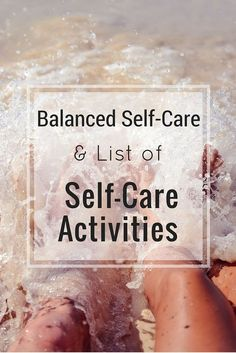 Self-Care is all about balance! Here I list different self-care activities for the different areas in your life. :)