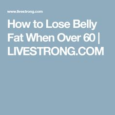 How to Lose Belly Fat When Over 60 | LIVESTRONG.COM