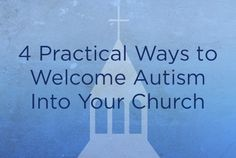 When a child with autism enters your church, a few minor accommodations can make all the difference for the child and the family who loves him.