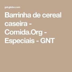 Barrinha de cereal caseira - Comida.Org - Especiais - GNT