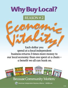 AMIBA | Why Buy Local?  Reason #2 Economic Vitality  Each dollar you spend at a local independent business returns 3 times more money to our local economy than one spent at a chain - a benefit we all can bank on.