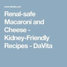 Renal-safe Macaroni and Cheese - Kidney-Friendly Recipes - DaVita Davita Recipes, Kidney Recipes, Diet Recipes, Recipies, Dessert Recipes, Dialysis Diet, Renal Diet, Pkd Diet, Beef Kidney