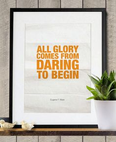 All glory comes from DARING to begin Poster A3 print. $18.00, via Etsy.