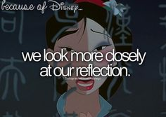 "Because of Disney, we look more closely at our reflection. (""Mulan"")"