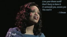 Love your dream world Don't hurry to leave it It surrounds you, secures you You need it  http://www.idreamthemusical.com/