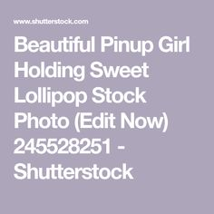 Beautiful Pinup Girl Holding Sweet Lollipop Stock Photo (Edit Now) 245528251 - Shutterstock Pin Up Girls, Pinup, Hold On, Photo Editing, Royalty Free Stock Photos, Candy, Sweet, Image, Beautiful