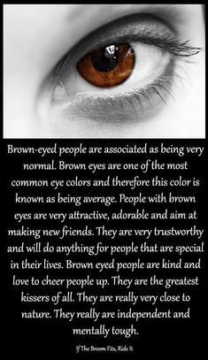 Um well i have brown eyes. I don't think I'm normal . I dont think im attractive or adorable. I do like making new friends.i am trustworthy and the rest is me! Eye Color Facts, Eye Facts, Weird Facts, Random Facts, Facts About Eyes, Random Things, Random Stuff, Real Techniques, Makeup Techniques