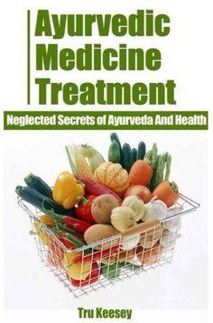 Ayurvedic Medicine Treatment - Neglected Secrets of Ayurveda And Health