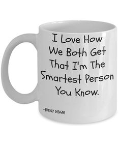 Funny Coffee Mug  Smartest Person You Know funny by FredlyDesigns