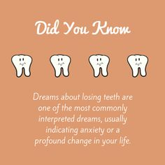 Did you know dreams about losing teeth are one of the most commonly interpreted dreams, usually indicating anxiety or a profound change in your life?