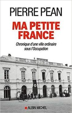 Découvrez Ma petite France : Chronique d'une ville ordinaire sous l'Occupation de Pierre Pean sur Booknode, la communauté du livre