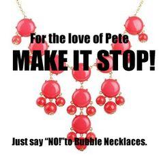 Please help eliminate cheap crap as a fashion trend.  No More Bubble Necklaces!!!