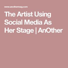 The Artist Using Social Media As Her Stage | AnOther