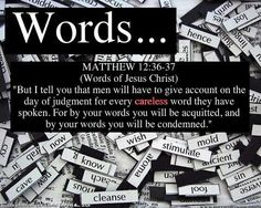 Choose your words wisely. Do not take part in idle gossip or frivolous chatter. Many times silence speaks more than any words. Matthew 12:36-37