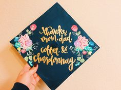 thanks mom, dad, coffee, & Chardonnay grad cap with painted flowers