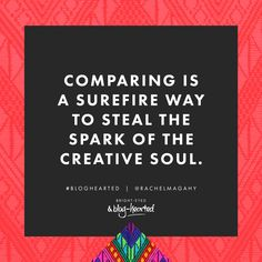 Comparing is a surefire what to steal the spark of the creative soul - Rachel Macdonald.   Find out more about the game-changing blogging course here: http://oneinfinitelife.com/bright-eyed-and-blog-hearted/ #bloghearted #blogging #blog #blogcourse #bloggingcourse #wordsofwisdom