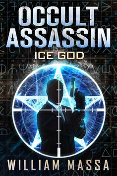 Writers and Readers of Paranormal Mystery: Occult Assassin - Ice God by William Massa