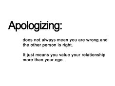 """""""Apologizing... It just means you value your relationship more than your ego."""" - Unknown #quotes"""