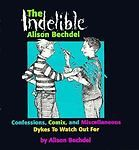 The Indelible Alison Bechdel : Confessions, Comix and Miscellaneous Dykes to Watch Out For by Alison Bechdel (1998, Hardcover) Image