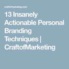 13 Insanely Actionable Personal Branding Techniques | CraftofMarketing