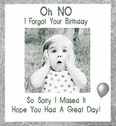 Oh NO I forgot your Birthday. So sorry i missed it. Hope you had a great day!