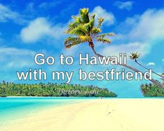 before i die, friend, hawaii, imdoingthisthissummer:d #Christmas #thanksgiving #Holiday #quote