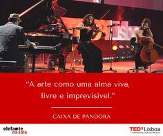 """""""A arte como uma alma viva, livre e imprevisível."""" Caixa de Pandora, Performance musical, #TEDxLisboa #Elefantenasala"""