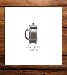 But First Coffee French Press Art Print by Line and Feather