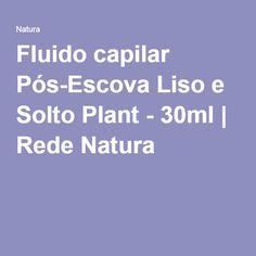 Fluido capilar Pós-Escova Liso e Solto Plant - 30ml | Rede Natura