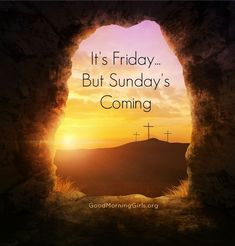 Sunday's Coming… I get Friday. I get Sunday. But what about Saturday? Posted April 2015 by Kristin in Devotionals images religious jesus god It's Good Friday, but Sunday's Coming. Good Friday Quotes Jesus, Happy Sunday Quotes, Its Friday Quotes, Good Morning Quotes, Good Friday Bible Verses, Thursday Quotes, Happy Thursday, Jesus Quotes, Happy Friday