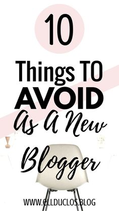 10 things to avoid as a new blogger! These are 10 things you should know as a new blogger. Blog tips, blogging tips and tricks, new blogger tips, how to start a blog.