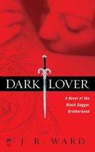J.R.Ward - The Black Dagger Brotherhood. Dark Lover is the first in the dark, sexy series of vampire warriors.
