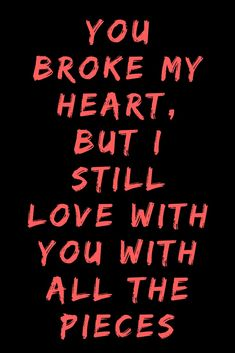 You broke my heart but I still love you with all the pieces. Regretting a breakup quote and still feeling the breakup hurt and pain My Heart Hurts Quotes, You Broke Me Quotes, That One Person Quotes, I Still Love You Quotes, Hurt Quotes, Words Quotes, Breakup Hurt, Breakup Quotes, You Broke My Heart