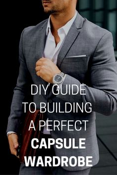 Learn to build a timeless capsule wardrobe. #mens #fashion #style