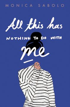 I love this blue cover it works! All This Has Nothing To Do With Me by Monica Sabolo; design by Justine Anweiler; illustration by Daphne van den Heuvel (Picador / April Best Book Covers, Beautiful Book Covers, Book Cover Art, Book Cover Design, Cover Books, Poster Art, Poster Design, Illustration Photo, Buch Design