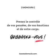 Prenez le contrôle de vos pensées, de vos émotions et de votre corps. [ Sadhguru ] Stay Motivated, Thinking About You, Quotes, Organization