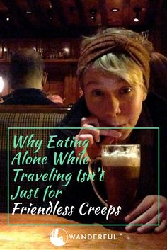 Why Eating Alone While Traveling Isn't Just for Friendless Creeps | Wanderful | http://www.sheswanderful.com/2016/08/11/eating-alone-while-traveling-isnt-just-for-friendless-creeps/?utm_campaign=coschedule&utm_source=pinterest&utm_medium=Wanderful