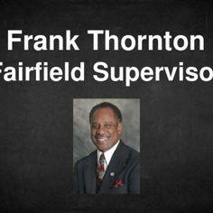 Frank Thornton Fairfield Supervisor   2012 Investiture Ceremony   Servant Leadership  4. Encourages Education  5. Business Development  6. Gabriel Pross. http://slidehot.com/resources/citizens-for-thornton.25704/
