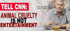 Go here to sign the petition! >>https://www.change.org/p/cnn-stop-promoting-animal-torture-on-anthony-bourdain-s-parts-unknown