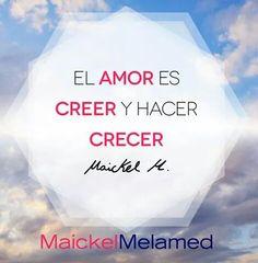 El Amor es creer... y hacer crecer! #MaickelMelamed