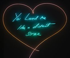 ~ETS (You Loved Me Like a Distant Star by Tracey Emin - neon art. Tracey Emin Art, Neon Quotes, Neon Words, Neon Aesthetic, Sign Lighting, Love Me Like, Light Art, Lovers Art, Contemporary Art