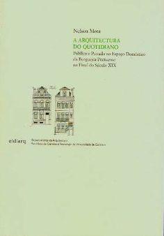 A Arquitectura do Quotidiano. Público e Privado no Espaço Doméstico da Burguesia Portuense no Final do Século XIX de Nelson Mota