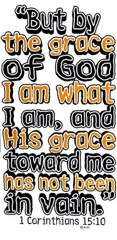 1 Corinthians But by the grace of God I am what I am: and his grace which was bestowed upon me was not in vain; but I laboured more abundantly than they all: yet not I, but the grace of God which was with me. Bible Scriptures, Bible Quotes, Lord And Savior, Gods Grace, Praise The Lords, Faith In God, Spiritual Inspiration, Word Of God, Christian Quotes