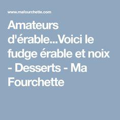 Amateurs d'érable...Voici le fudge érable et noix - Desserts - Ma Fourchette